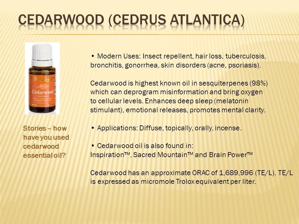 Stories – how have you used cedarwood essential oil? Modern Uses: Insect repellent, hair loss, tuberculosis, bronchitis, gonorrhea, skin disorders (ac
