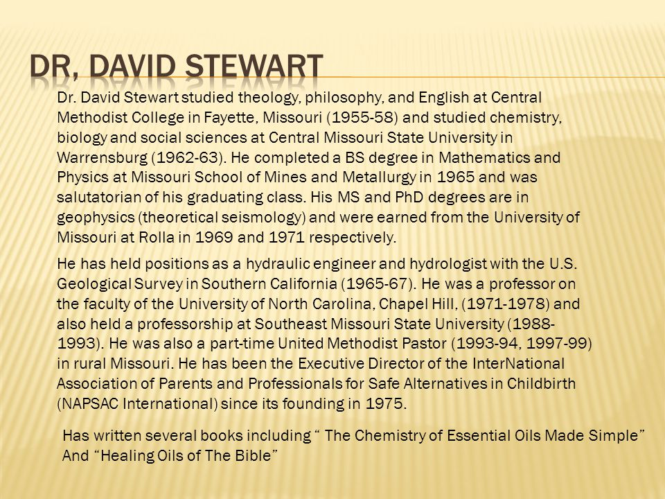 Dr. David Stewart studied theology, philosophy, and English at Central Methodist College in Fayette, Missouri (1955-58) and studied chemistry, biology