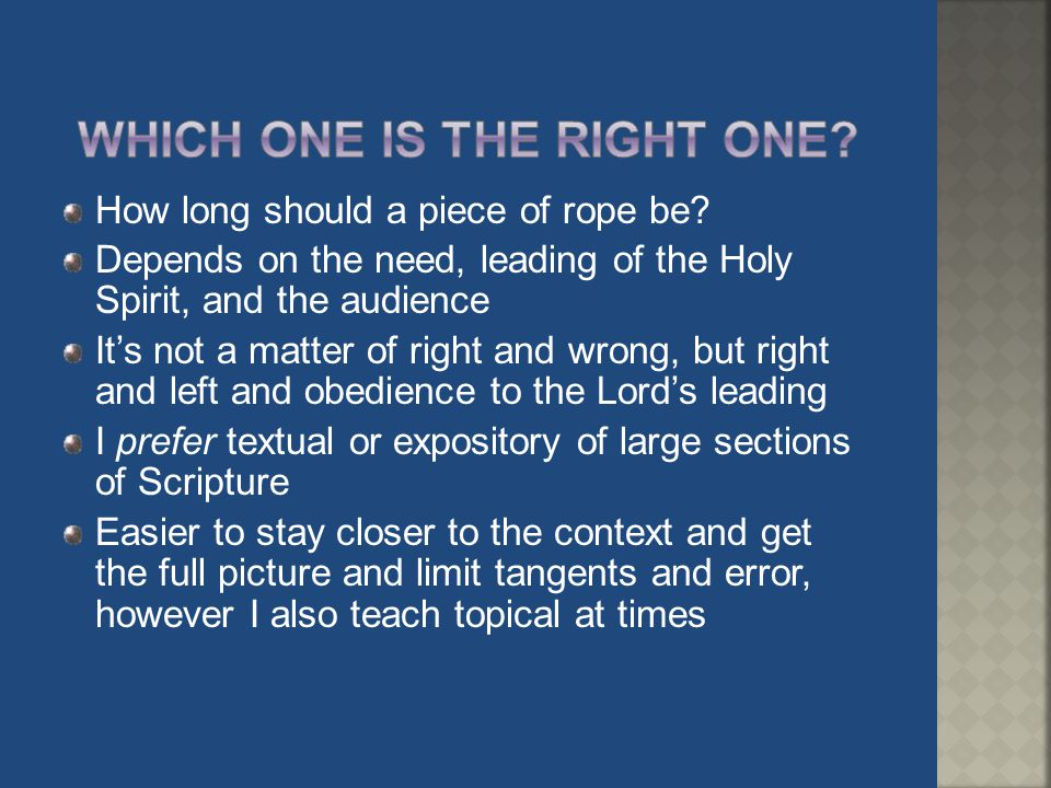 How long should a piece of rope be? Depends on the need, leading of the Holy Spirit, and the audience It's not a matter of right and wrong, but right