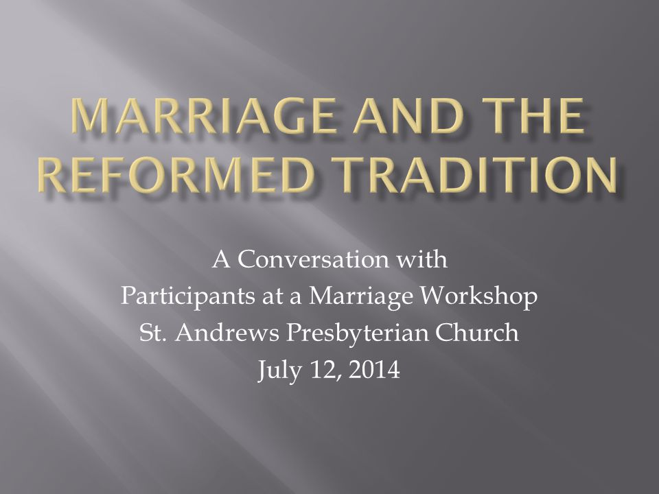 A Conversation with Participants at a Marriage Workshop St. Andrews Presbyterian Church July 12, 2014