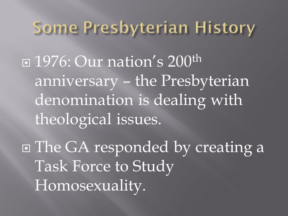  1976: Our nation's 200 th anniversary – the Presbyterian denomination is dealing with theological issues.  The GA responded by creating a Task Forc