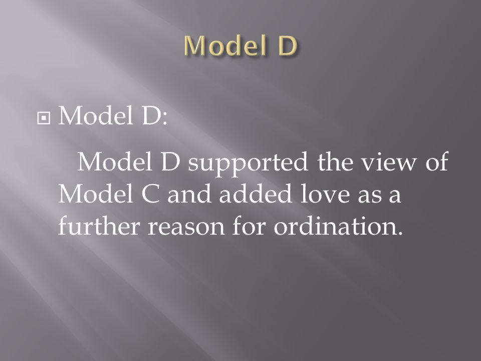  Model D: Model D supported the view of Model C and added love as a further reason for ordination.