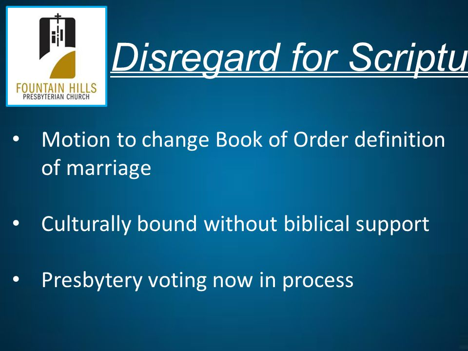 Disregard for Scriptural authority Motion to change Book of Order definition of marriage Culturally bound without biblical support Presbytery voting now in process