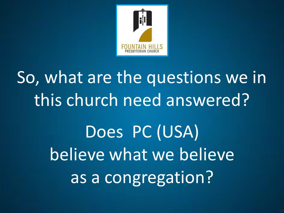 So, what are the questions we in this church need answered.