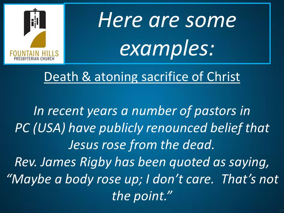 Death & atoning sacrifice of Christ In recent years a number of pastors in PC (USA) have publicly renounced belief that Jesus rose from the dead.