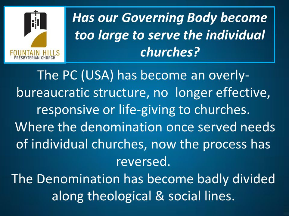 The PC (USA) has become an overly- bureaucratic structure, no longer effective, responsive or life-giving to churches.