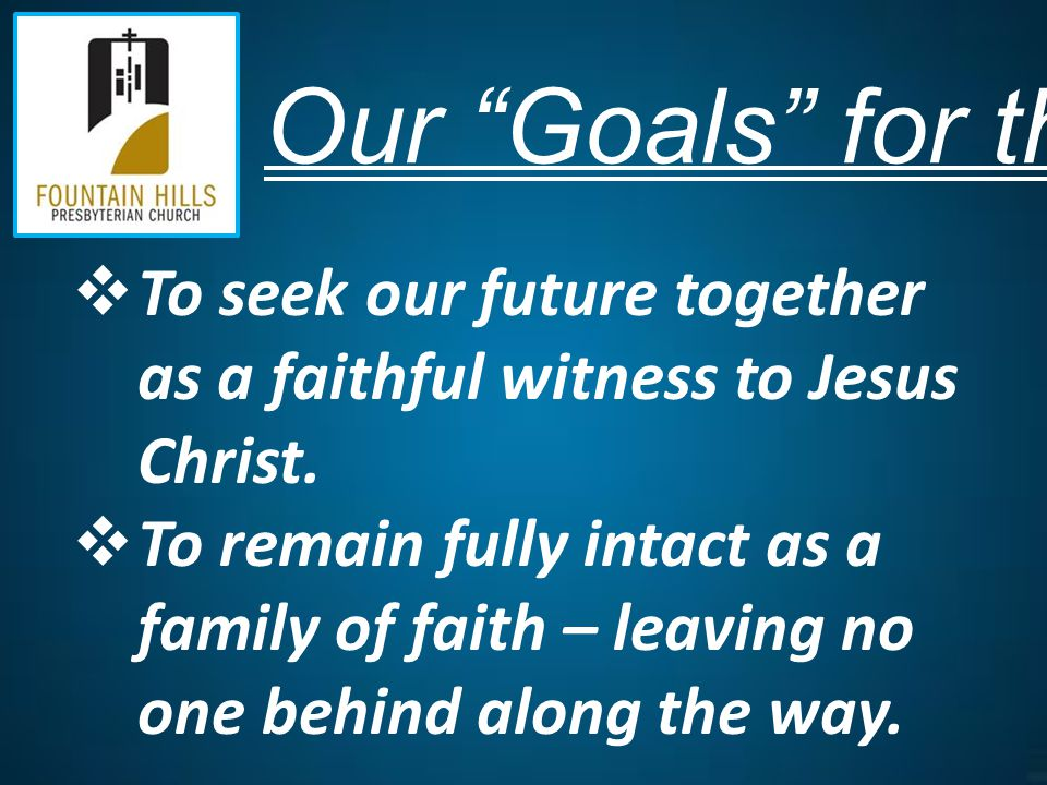  To seek our future together as a faithful witness to Jesus Christ.