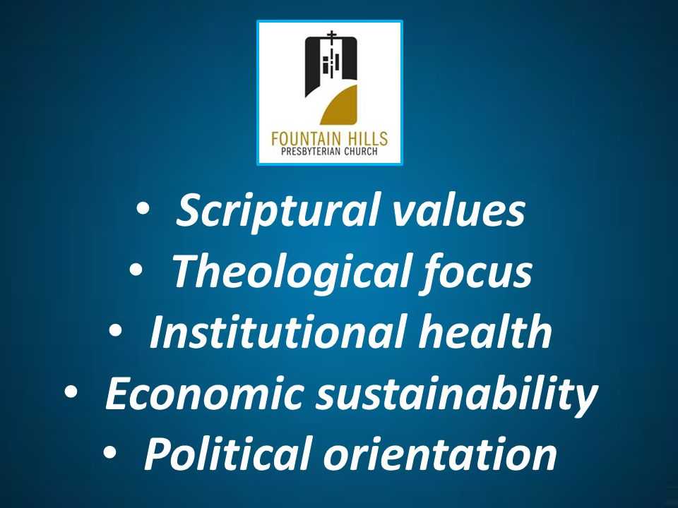 Scriptural values Theological focus Institutional health Economic sustainability Political orientation