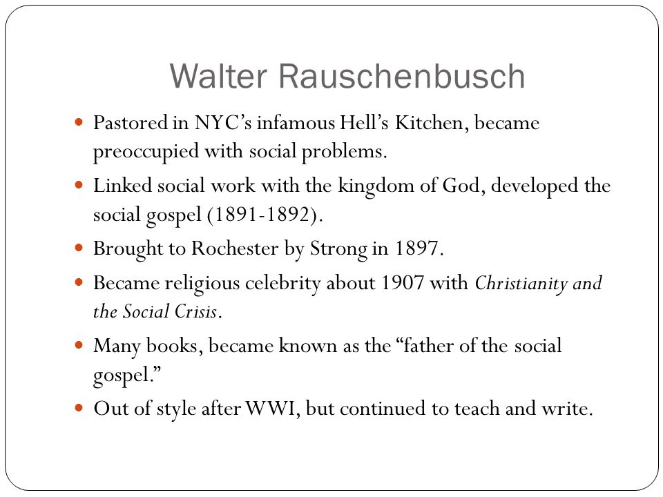 Walter Rauschenbusch Pastored in NYC's infamous Hell's Kitchen, became preoccupied with social problems.