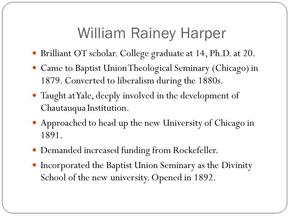William Rainey Harper Brilliant OT scholar. College graduate at 14, Ph.D.