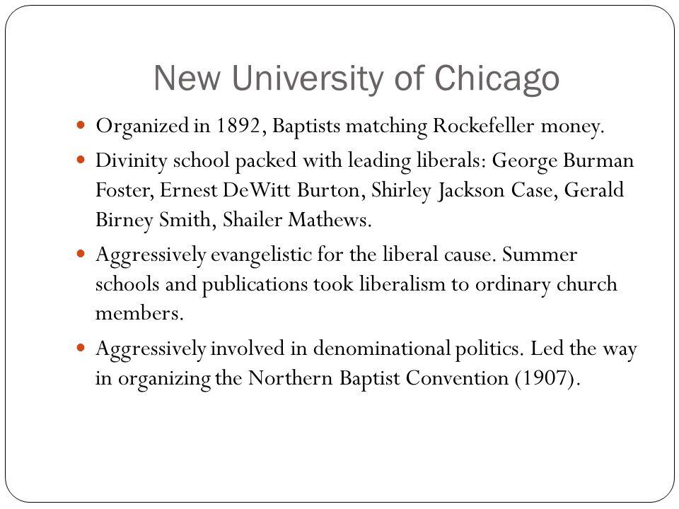 New University of Chicago Organized in 1892, Baptists matching Rockefeller money.