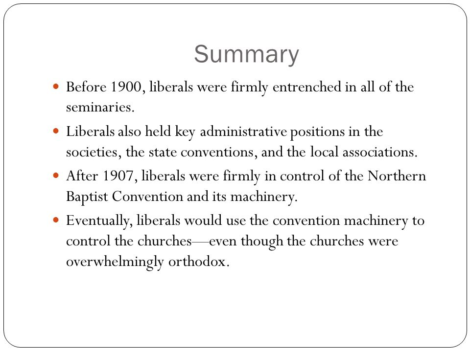 Summary Before 1900, liberals were firmly entrenched in all of the seminaries.