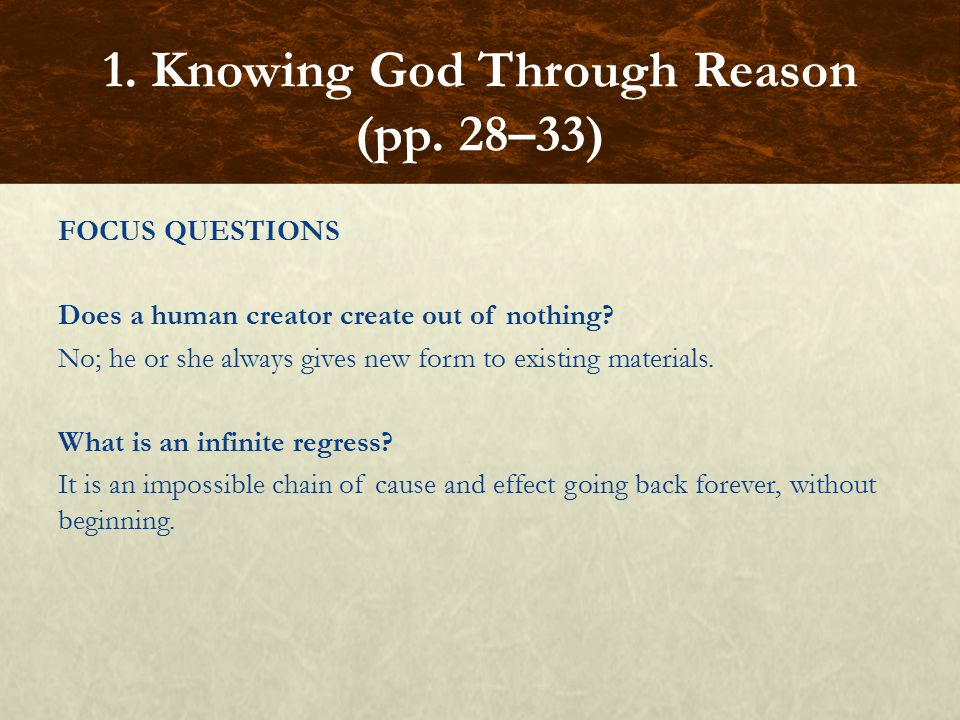 FOCUS QUESTIONS Does a human creator create out of nothing? No; he or she always gives new form to existing materials. What is an infinite regress? It