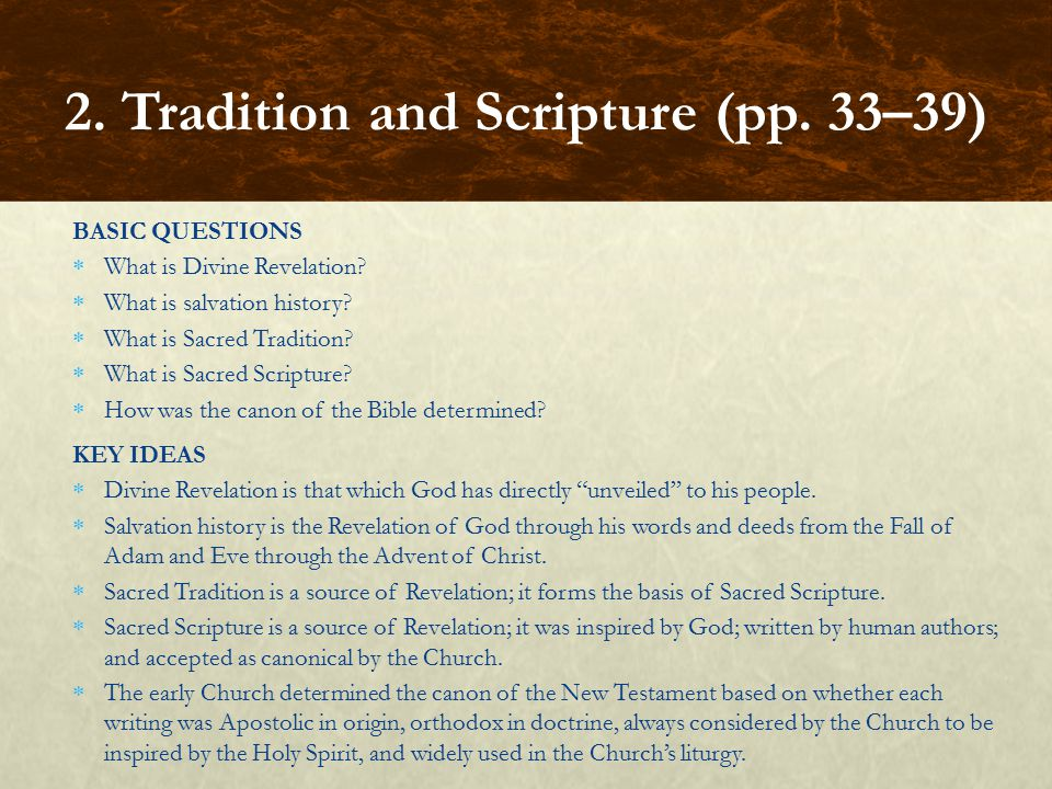 BASIC QUESTIONS  What is Divine Revelation?  What is salvation history?  What is Sacred Tradition?  What is Sacred Scripture?  How was the canon