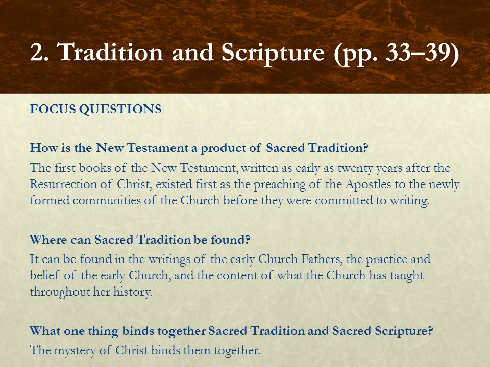 FOCUS QUESTIONS How is the New Testament a product of Sacred Tradition? The first books of the New Testament, written as early as twenty years after t