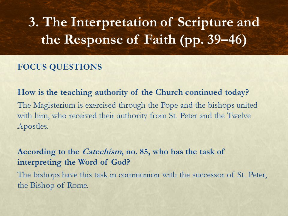 FOCUS QUESTIONS How is the teaching authority of the Church continued today? The Magisterium is exercised through the Pope and the bishops united with