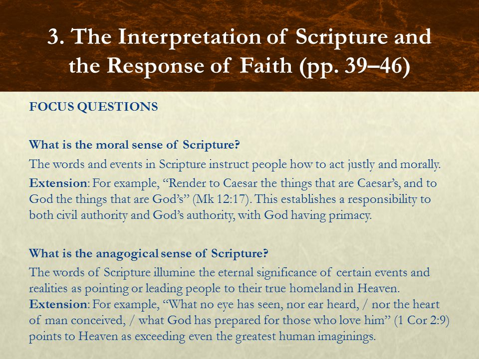 FOCUS QUESTIONS What is the moral sense of Scripture? The words and events in Scripture instruct people how to act justly and morally. Extension: For