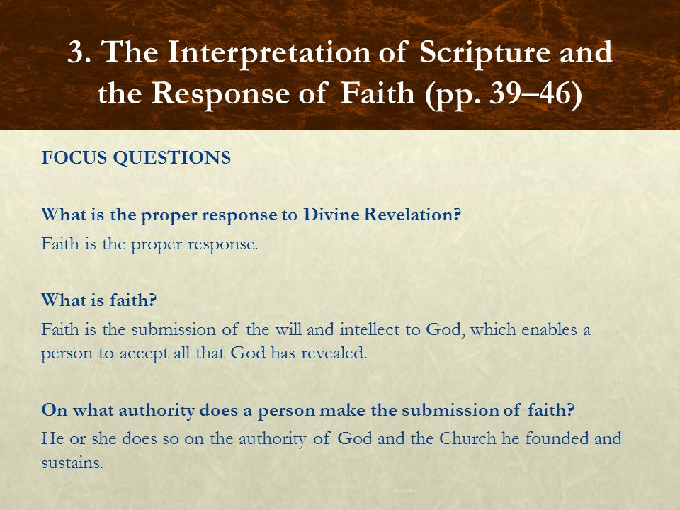 FOCUS QUESTIONS What is the proper response to Divine Revelation? Faith is the proper response. What is faith? Faith is the submission of the will and