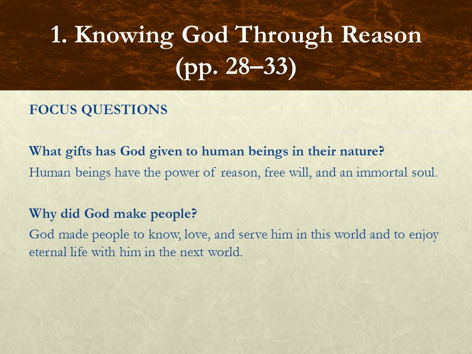 FOCUS QUESTIONS What gifts has God given to human beings in their nature? Human beings have the power of reason, free will, and an immortal soul. Why