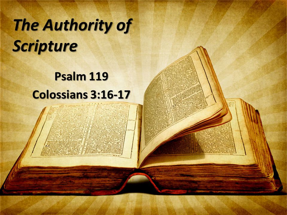 The Authority of Scripture Psalm 119 Colossians 3:16-17