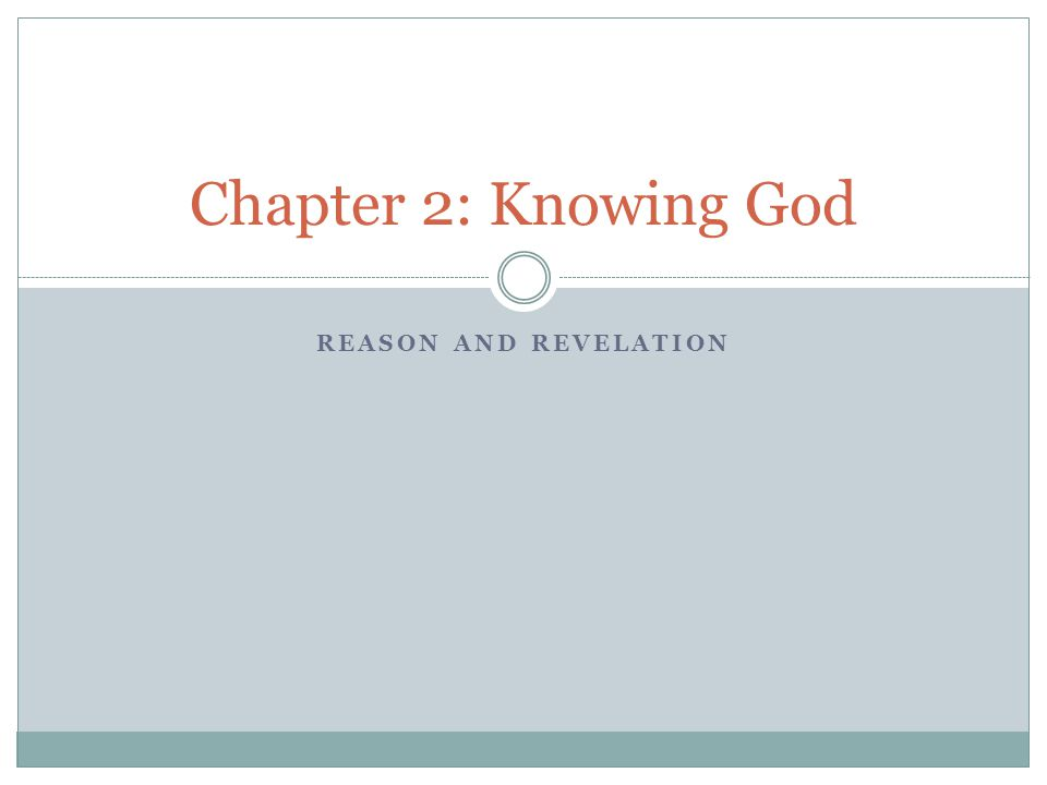 REASON AND REVELATION Chapter 2: Knowing God