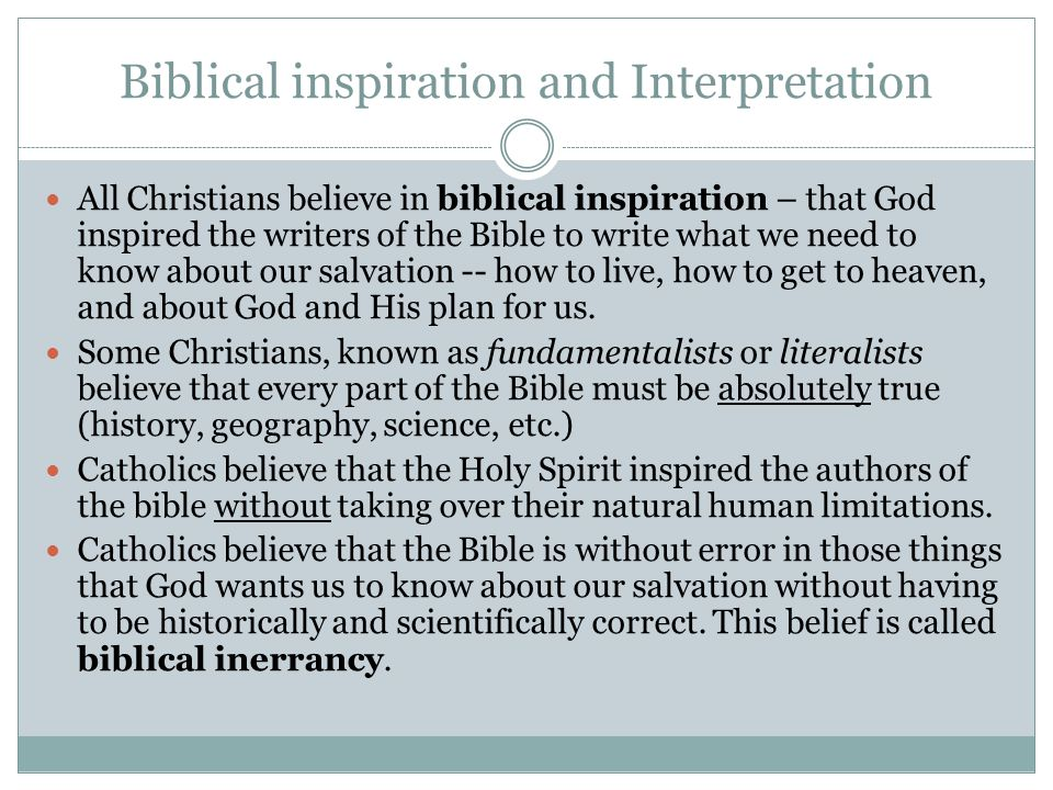 Biblical inspiration and Interpretation All Christians believe in biblical inspiration – that God inspired the writers of the Bible to write what we n