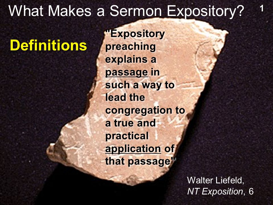 Definitions Expository preaching explains a passage in such a way to lead the congregation to a true and practical application of that passage What Makes a Sermon Expository.