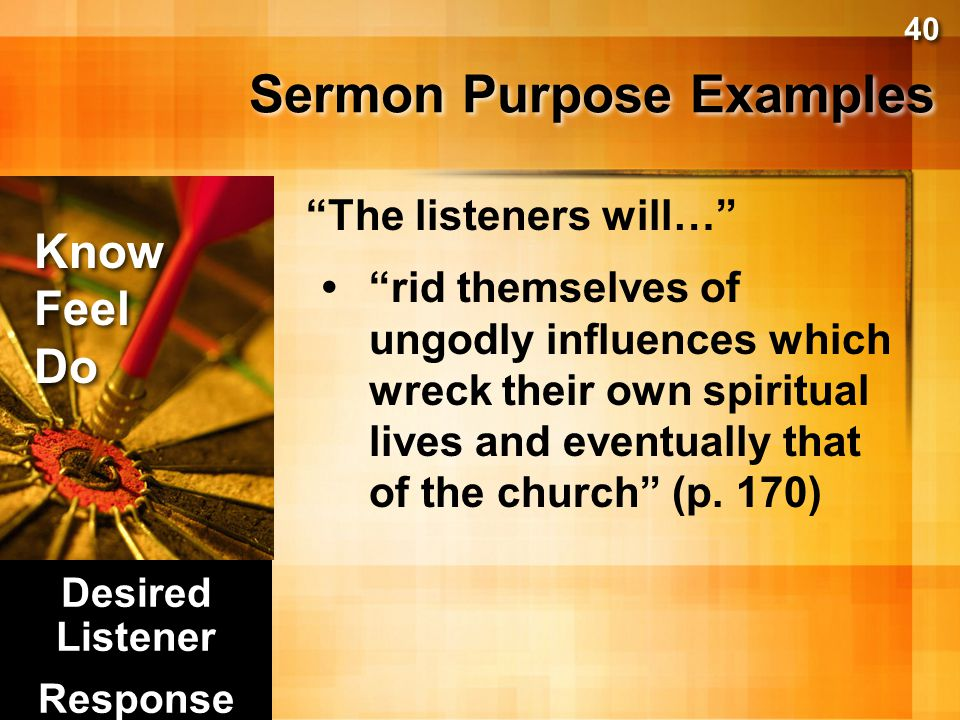 """Sermon Purpose Examples Know Feel Do Know Feel Do """"The listeners will…"""" """"see God's priority in missions and commit themselves to be best used in the f"""