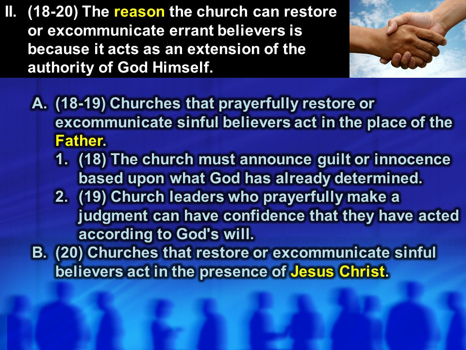 I.(15-17) The manner in which the church should correctly restore a sinning Christian is by keeping the matter as private as possible.