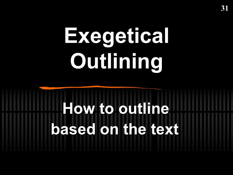 Exegetical Outlining 31 How to outline based on the text