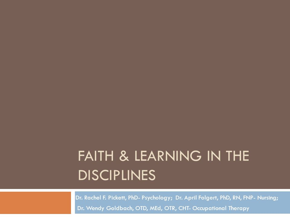 FAITH & LEARNING IN THE DISCIPLINES Dr. Rachel F.