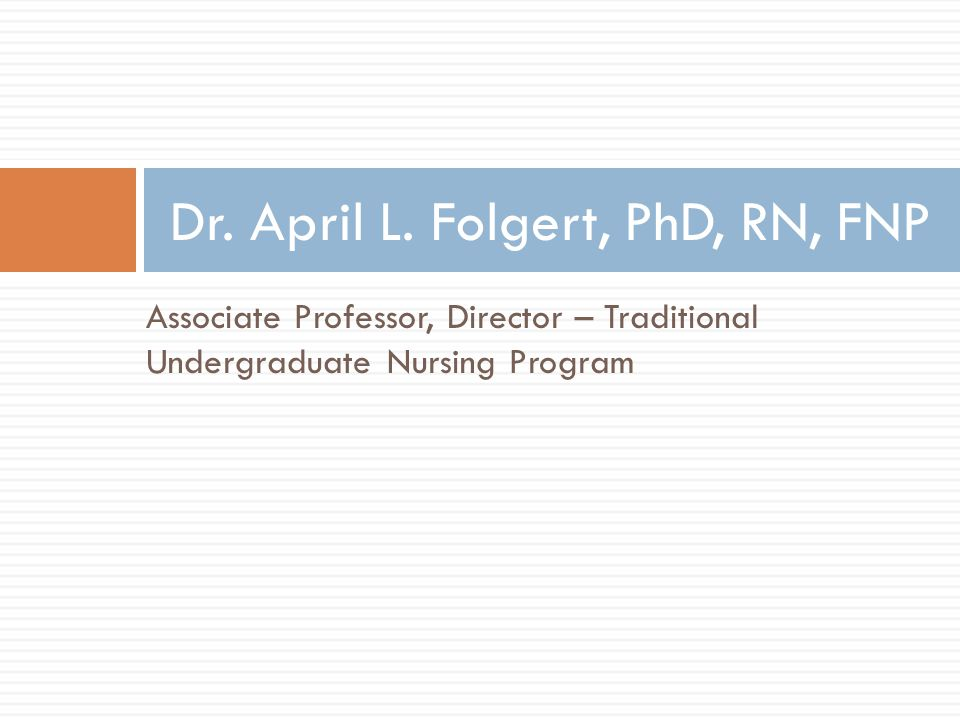 Associate Professor, Director – Traditional Undergraduate Nursing Program Dr.
