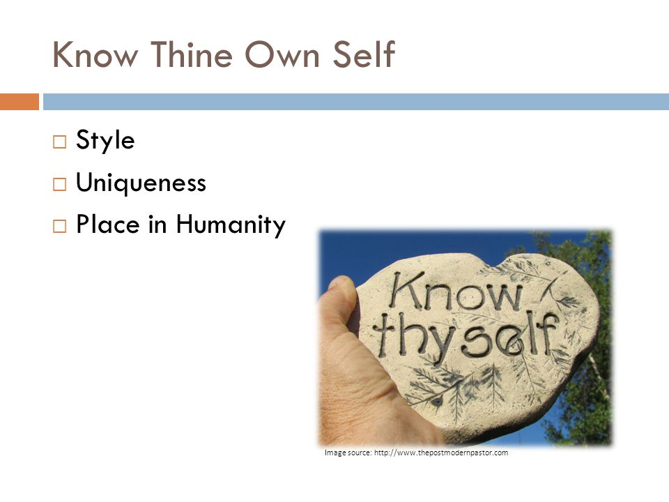 Know Thine Own Self  Style  Uniqueness  Place in Humanity Image source: http://www.thepostmodernpastor.com
