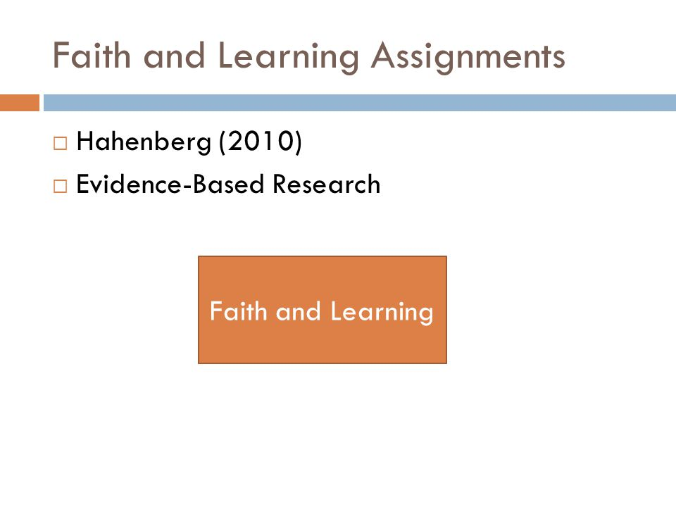Faith and Learning Assignments Faith ContentFaith and Learning  Hahenberg (2010)  Evidence-Based Research