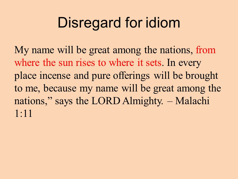 Disregard for idiom My name will be great among the nations, from where the sun rises to where it sets.