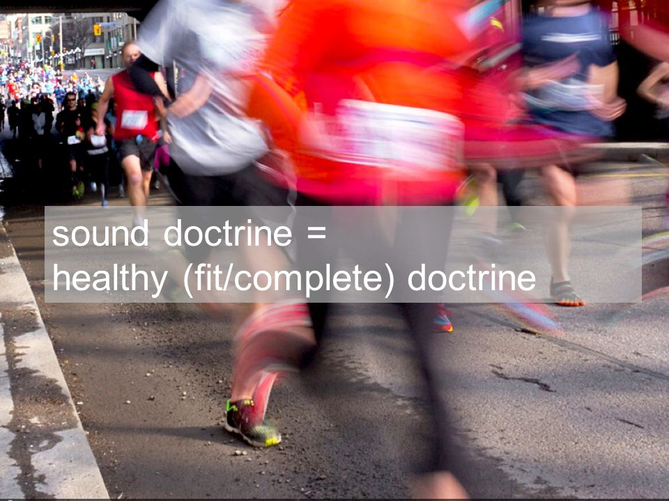 sound doctrine = healthy (fit/complete) doctrine