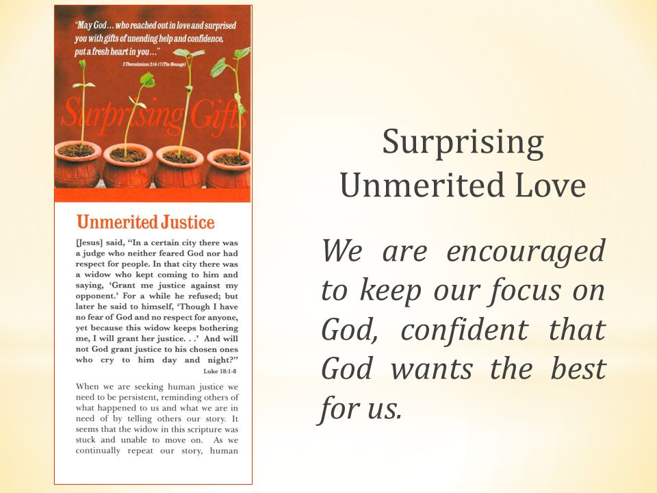 Surprising Unmerited Love We are encouraged to keep our focus on God, confident that God wants the best for us.