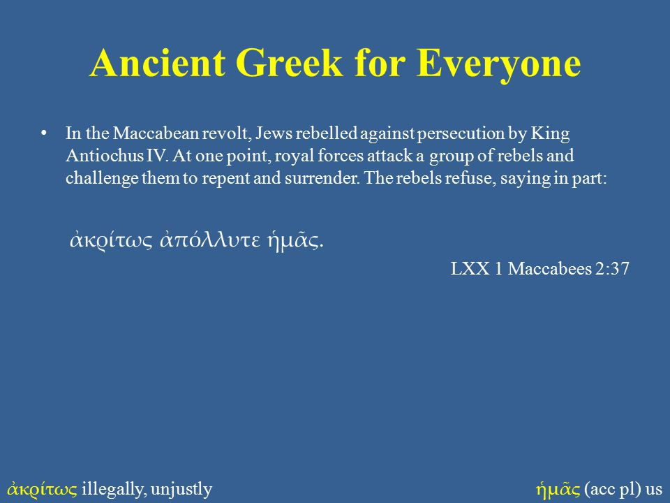 Ancient Greek for Everyone In the Maccabean revolt, Jews rebelled against persecution by King Antiochus IV.