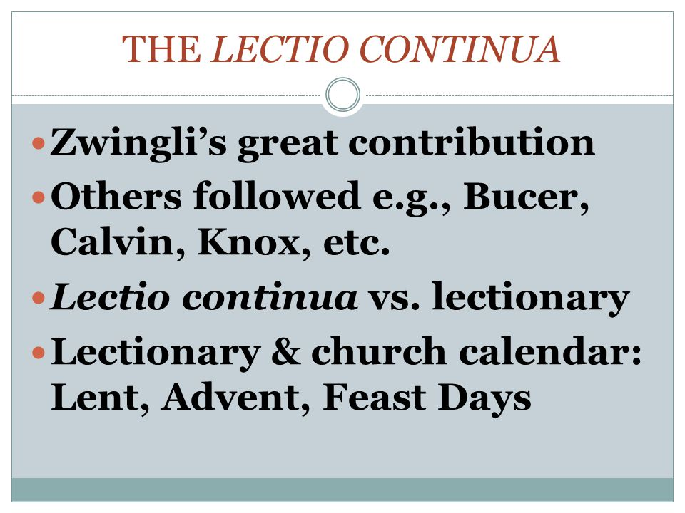 THE LECTIO CONTINUA Zwingli's great contribution Others followed e.g., Bucer, Calvin, Knox, etc.