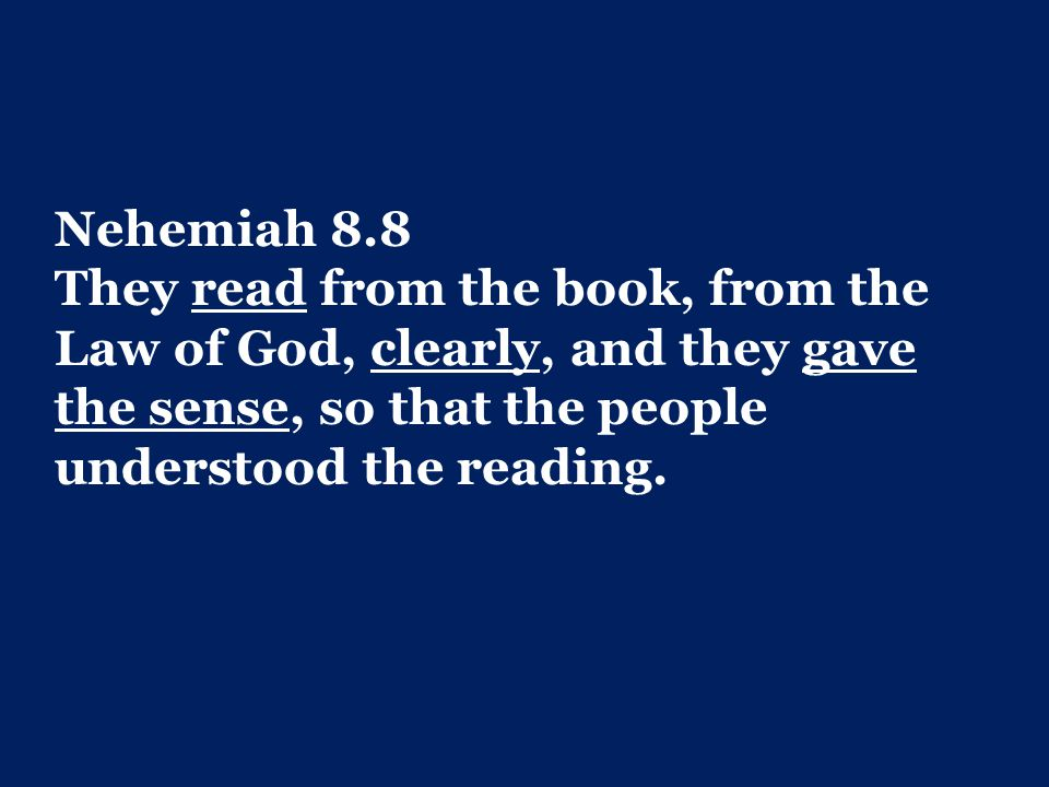 Nehemiah 8.8 They read from the book, from the Law of God, clearly, and they gave the sense, so that the people understood the reading.