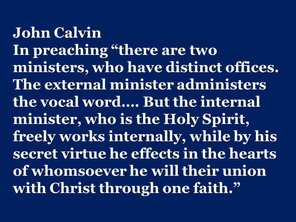 John Calvin In preaching there are two ministers, who have distinct offices.
