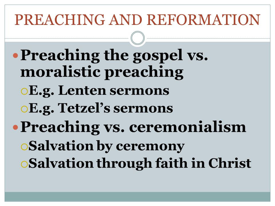 PREACHING AND REFORMATION Preaching the gospel vs.