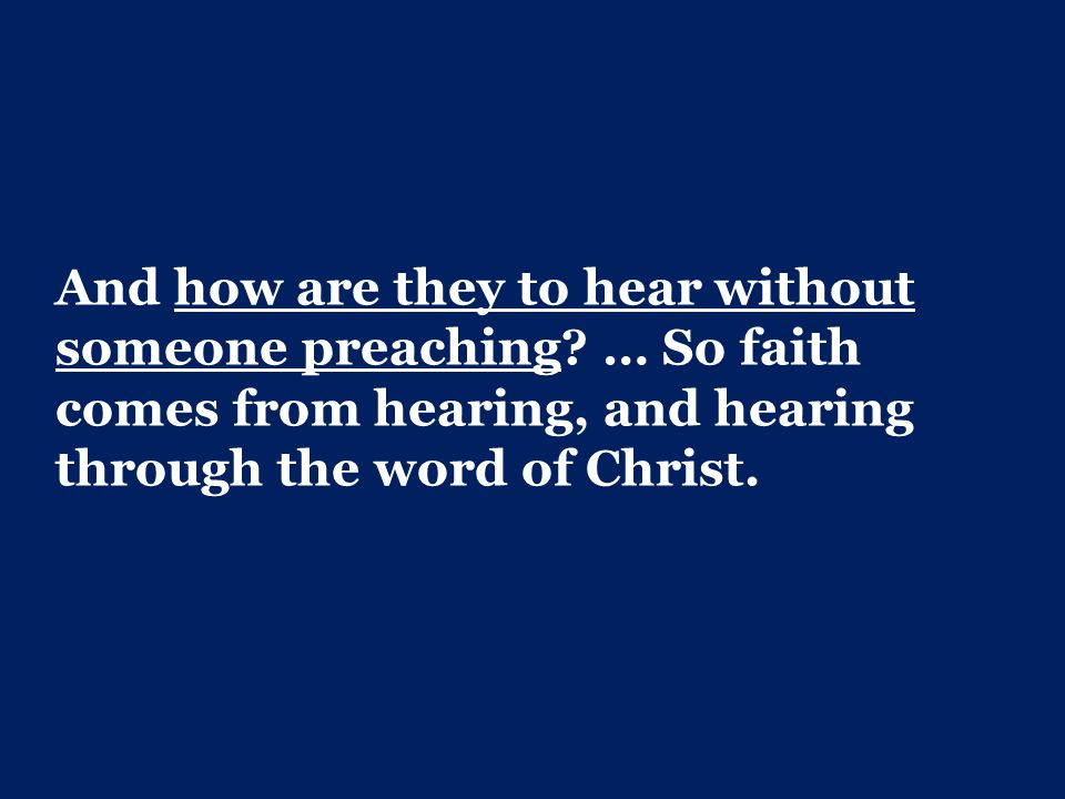 And how are they to hear without someone preaching.