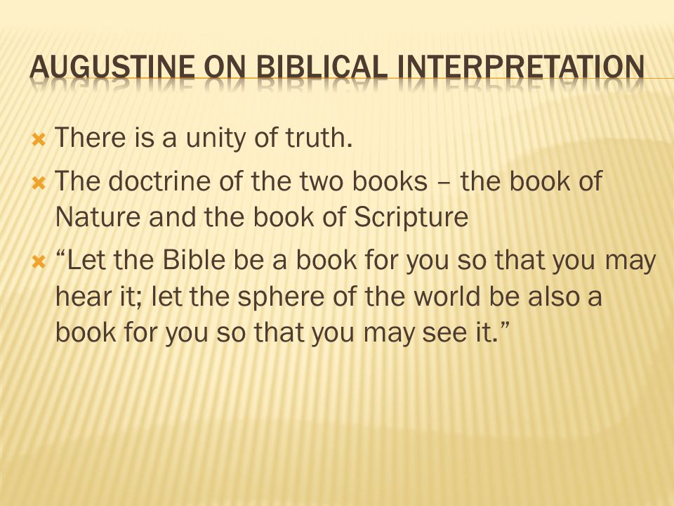 " There is a unity of truth.  The doctrine of the two books – the book of Nature and the book of Scripture  ""Let the Bible be a book for you so that"