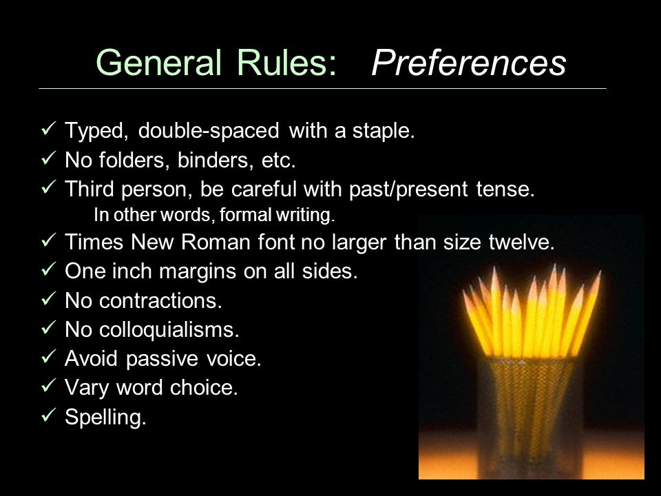 General Rules: Preferences Typed, double-spaced with a staple.
