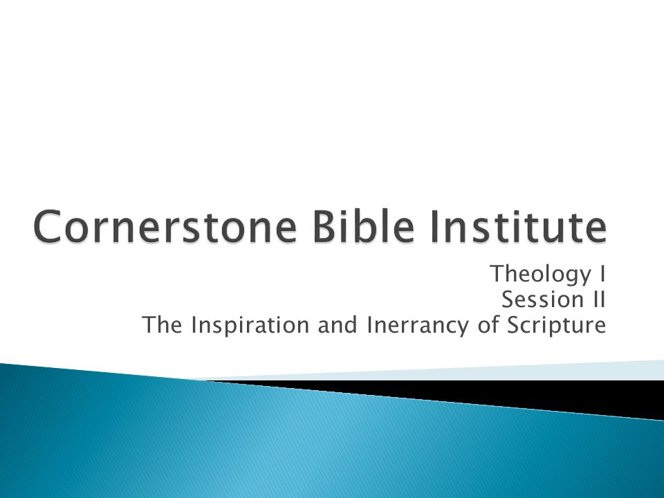 Theology I Session II The Inspiration and Inerrancy of Scripture