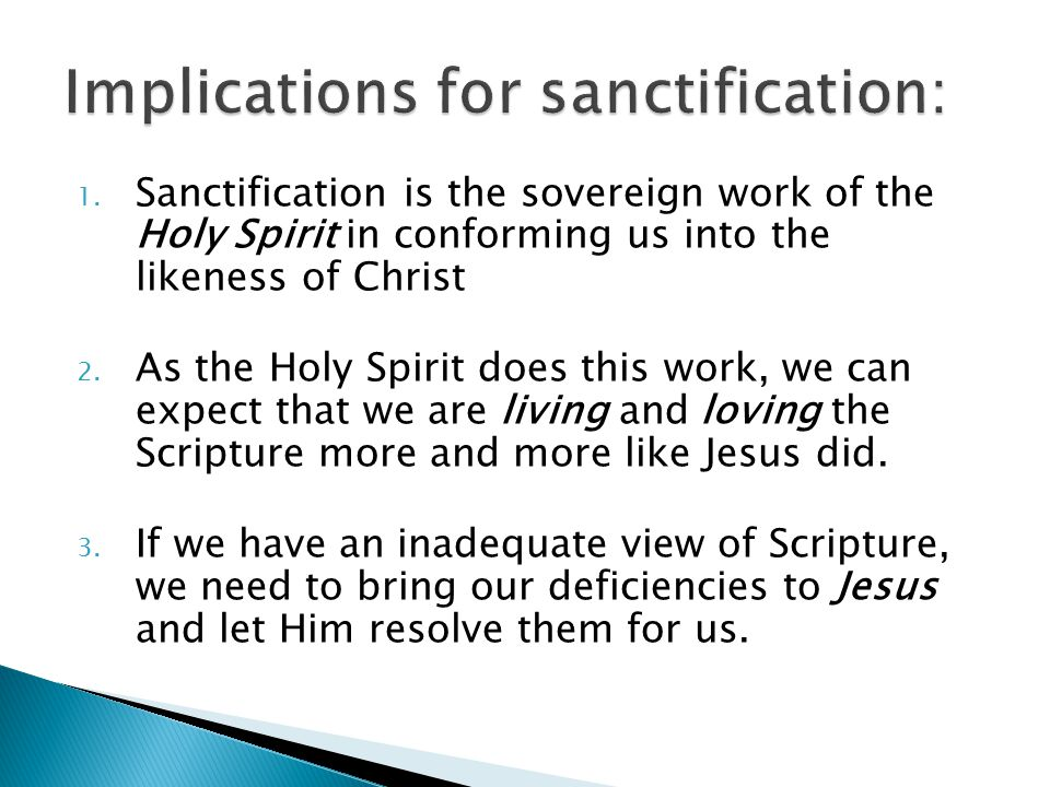 1. Sanctification is the sovereign work of the Holy Spirit in conforming us into the likeness of Christ 2. As the Holy Spirit does this work, we can e