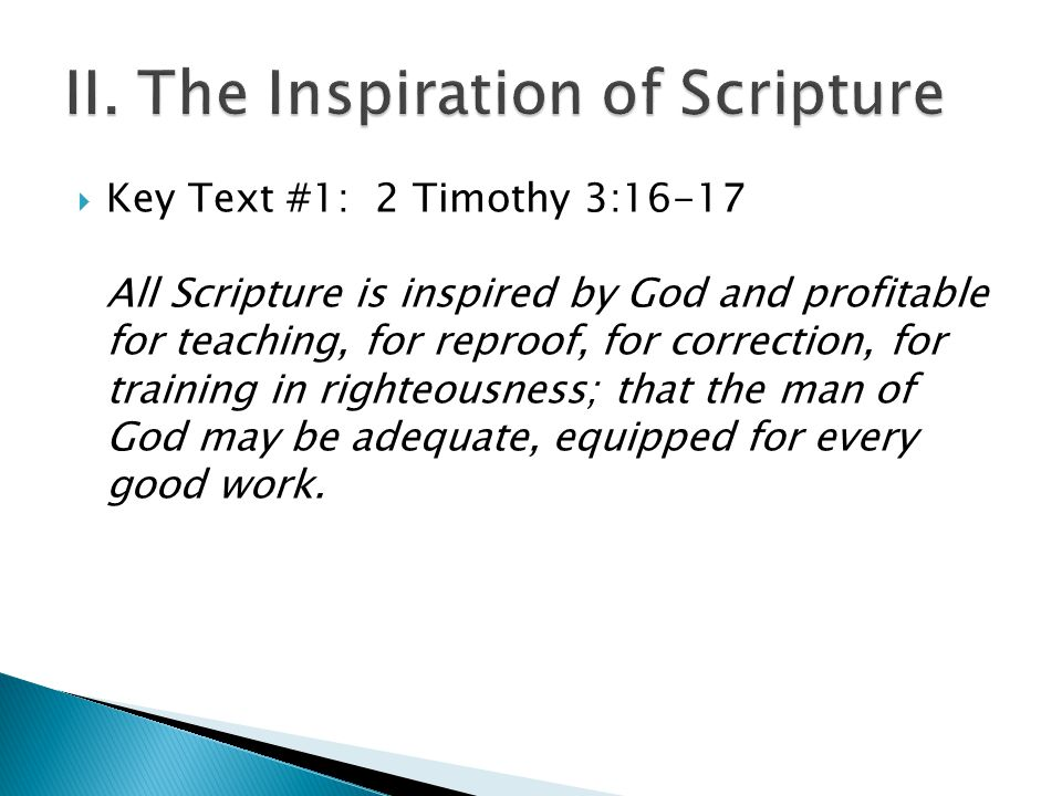  Key Text #1: 2 Timothy 3:16-17 All Scripture is inspired by God and profitable for teaching, for reproof, for correction, for training in righteousness; that the man of God may be adequate, equipped for every good work.