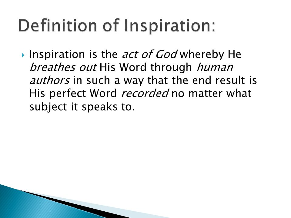  Inspiration is the act of God whereby He breathes out His Word through human authors in such a way that the end result is His perfect Word recorded no matter what subject it speaks to.