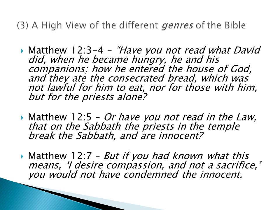  Matthew 12:3-4 – Have you not read what David did, when he became hungry, he and his companions; how he entered the house of God, and they ate the consecrated bread, which was not lawful for him to eat, nor for those with him, but for the priests alone.